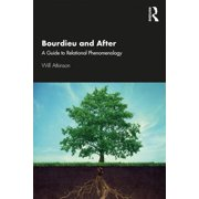 Bourdieu and After: A Guide to Relational Phenomenology (Paperback)