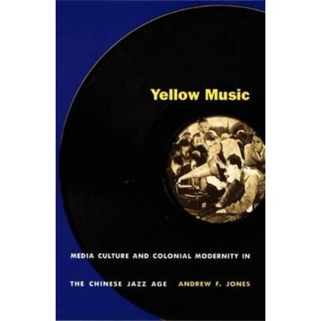 Yellow Music  Media Culture And Colonial Modernity In The Chineese Jazz Age