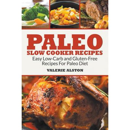 Paleo Slow Cooker Recipes : Easy Low-Carb and Gluten-Free Recipes for Paleo Diet ()