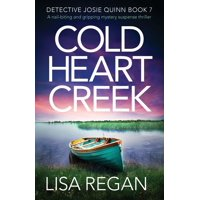 Detective Josie Quinn: Cold Heart Creek: A nail-biting and gripping mystery suspense thriller (Paperback)