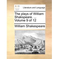 The Plays of William Shakspeare. ... Volume 9 of 12