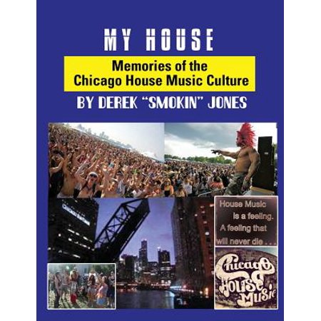 My house memories of the chicago house music culture for My house house music