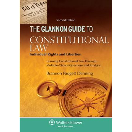 Glannon Guide to Constitutional Law : Individual Rights and Liberties, Learning Constitutional Law Through Multiple-Choice Questions and (Constitutional Guide)