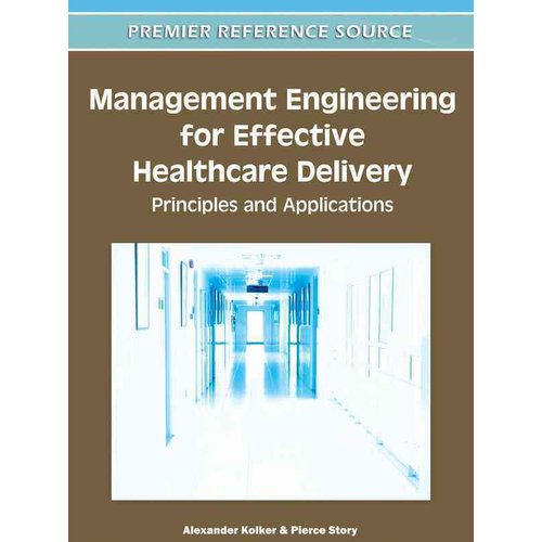 Management Engineering for Effective Healthcare Delivery: Principles and Applications