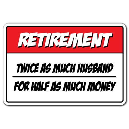 Money Sign - Retirement Twice As Much Husband For Half As Much Money Novelty Sign | Indoor/Outdoor | Funny Home Décor for Garages, Living Rooms, Bedroom, Offices | SignMission Retire Gift Sign Decoration