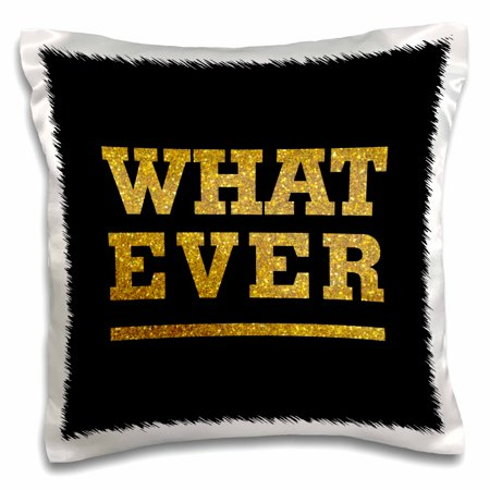 Text Effect (3dRose What Ever- Gold Glitter Effect Text Non Metallic not real glitter - Pillow Case, 16 by)