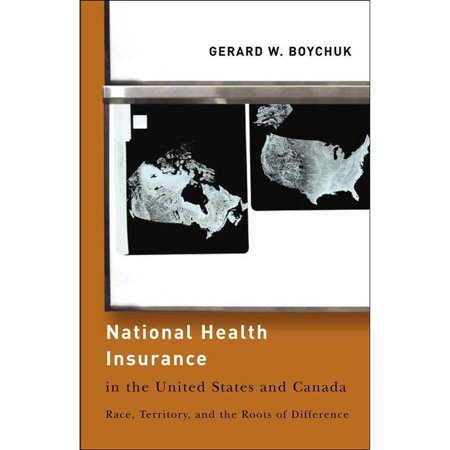 National Health Insurance In The United States And Canada  Race  Territory  And The Roots Of Difference