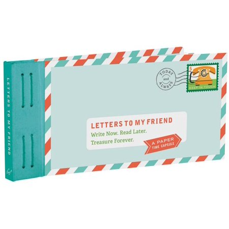Letters to My Friend : Write Now. Read Later. Treasure
