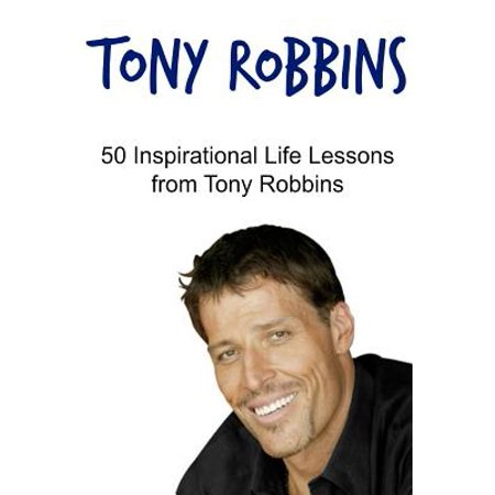Tony Robbins: 50 Inspirational Life Lessons from Tony Robbins: Tony Robbins, Tony Robbins Book, Tony Robbins Ideas, Tony Robbins Wor