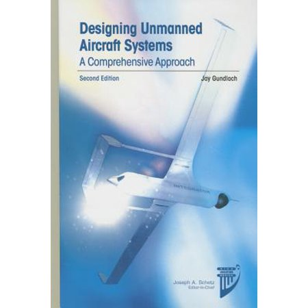 Designing Unmanned Aircraft Systems : A Comprehensive Approach