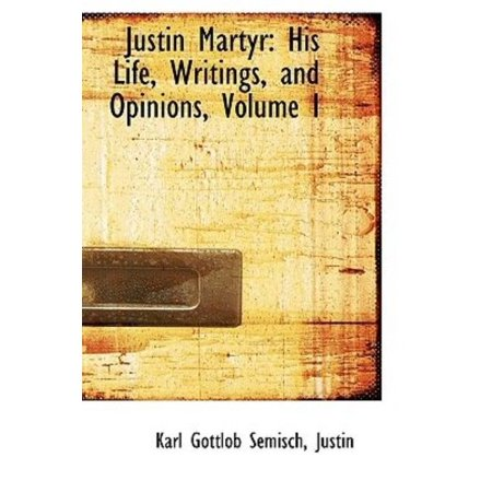 Justin Martyr: His Life, Writings, and Opinions, Volume I - image 1 of 1
