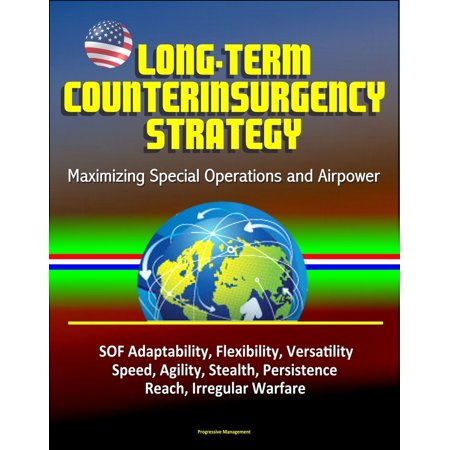 Reach Flexibility Test Box - Long-Term Counterinsurgency Strategy: Maximizing Special Operations and Airpower, SOF Adaptability, Flexibility, Versatility, Speed, Agility, Stealth, Persistence, Reach, Irregular Warfare - eBook