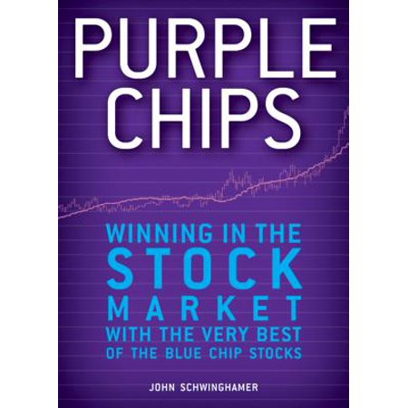 Purple Chips : Winning in the Stock Market with the Very Best of the Blue Chip