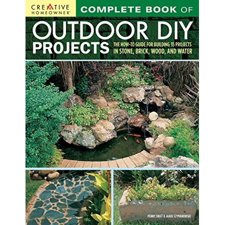 complete book of outdoor diy projects: the how-to guide for building 35 projects in stone, brick, wood, and water (creative homeowner) step-by-step instructions for stylish lawn & garden improvements ()