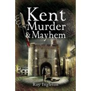 Kent Murder and Mayhem - eBook