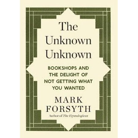 The Unknown Unknown: Bookshops and the Delight of Not Getting What You Wanted (Paperback Bunko)