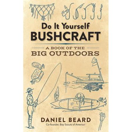 Do It Yourself Bushcraft : A Book of the Big Outdoors Do It Yourself Outdoor Lighting