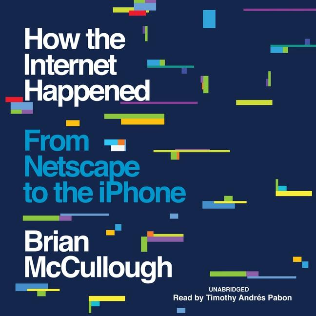 How the Internet Happened: From Netscape to the iPhone (Audiobook)