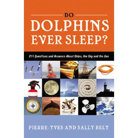 Do Dolphins Ever Sleep? : 211 Questions and Answers about Ships, the Sky and the (Riders To The Sea Questions And Answers)