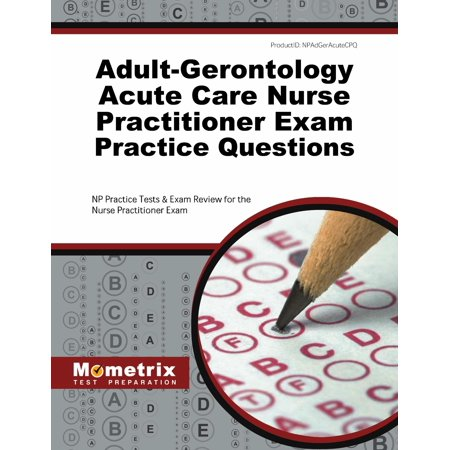 Adult-Gerontology Acute Care Nurse Practitioner Exam Practice (Pharmacotherapeutics For Nurse Practitioner Prescribers Test Questions)