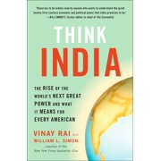 Think India : The Rise of the World's Next Great Power and What It Means for Every American