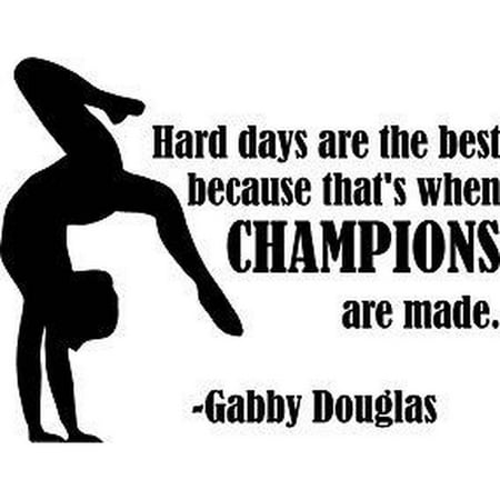 Hard Days Are The Best Because Thats When Champions Are Made  Gabby Douglas Quote Vinyl Wall Decal  16  X 20   Black