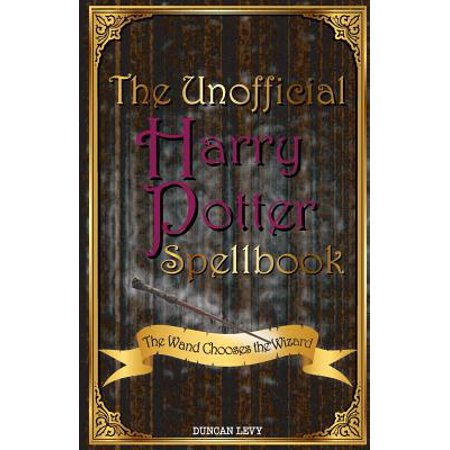 The Unofficial Harry Potter Spellbook : The Wand Chooses the Wizard