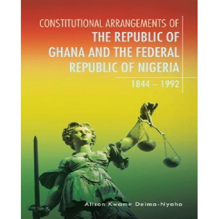 Constitutional Arrangements Of The Republic Of Ghana And The Federal Republic Of Nigeria  1844   1992