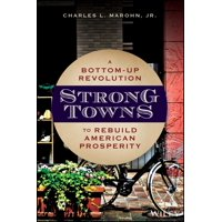 Strong Towns : A Bottom-Up Revolution to Rebuild American Prosperity