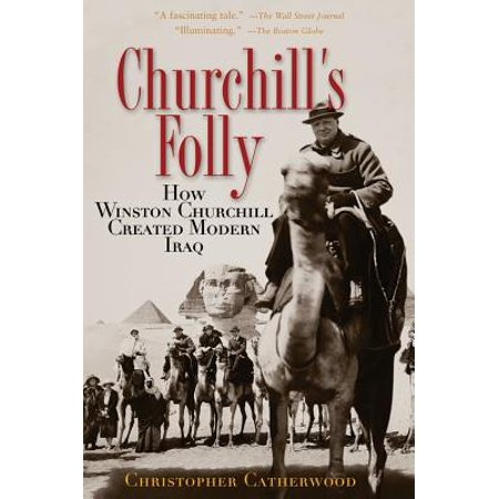 Churchill's Folly : How Winston Churchill Created Modern