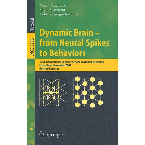 Dynamic Brain - from Neural Spikes to Behaviors: 12th International Summer School on Neural Networks, Erice, Italy, December 5-12, 2007, Revised Lectu