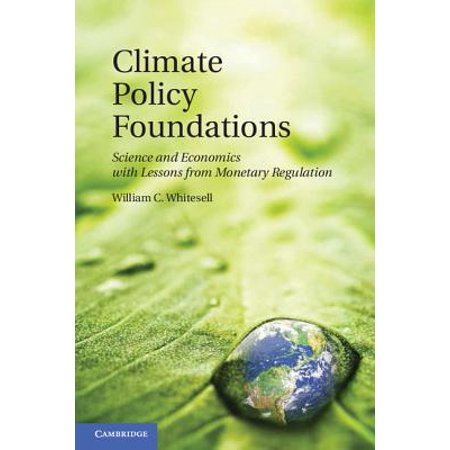 Climate Policy Foundations : Science and Economics with Lessons from Monetary -