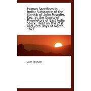 Human Sacrifices in India : Substance of the Speech of John Poynder, Esq. at the Courts of Proprietor