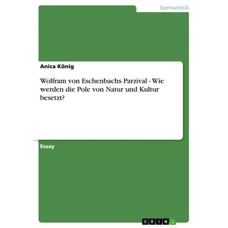Wolfram von Eschenbachs Parzival - Wie werden die Pole von Natur und Kultur besetzt? - eBook (Eschenbach Titanflex Randlos)