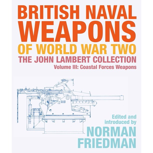 British Naval Weapons of World War Two: The John Lambert Collection Volume III: Coastal Forces Weapons (Hardcover)