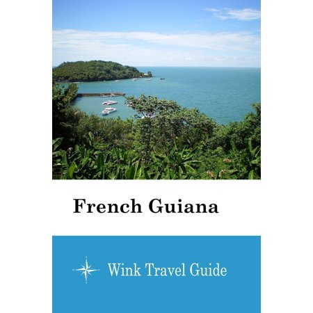 French Guiana - Wink Travel Guide - eBook (Best Time To Visit French Guiana)