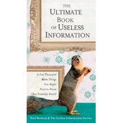 The Ultimate Book of Useless Information : A Few Thousand More Things You Might Need to Know (But Probably Don't)