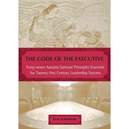 The Code of the Executive: Forty-Seven Ancient Samurai Principles Essential for Twenty-First Century Leadership Success
