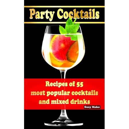 Party Cocktails, Recipes of 55 most popular cocktails and mixed drinks - (Most Popular Alcoholic Drink In The World)