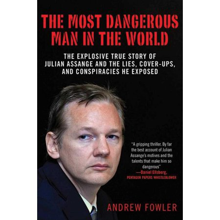 The Most Dangerous Man in the World : The Explosive True Story of the Lies, Cover-ups, and Conspiracies He