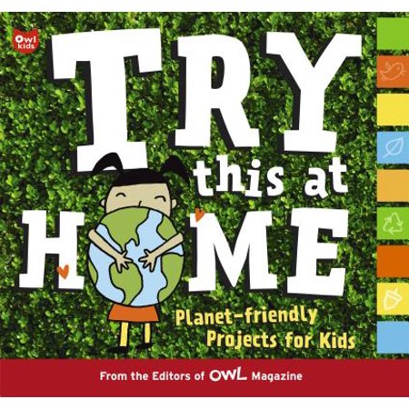Try This at Home : Planet-Friendly Projects for (Try At Home)