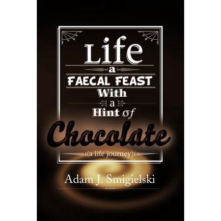 fdd232b88bd0 Life a Faecal Feast with a Hint of Chocolate!  (A Life Journey) -  Walmart.com