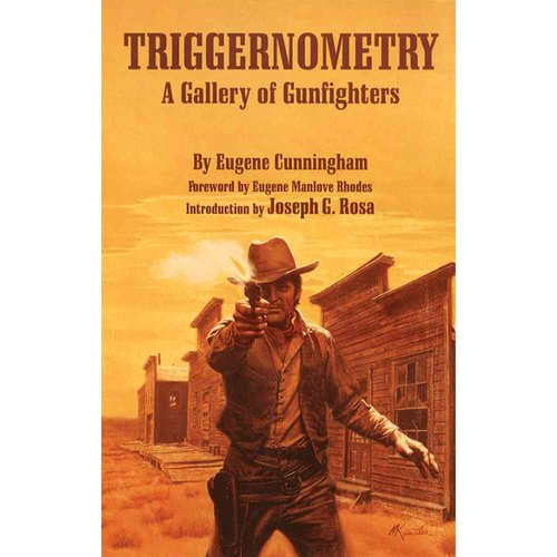 Triggernometry: A Gallery of Gunfighters : With Technical Notes on Leather Slapping As a Fine Art, Gathered from Many a Loose Holstered Expert over the Years