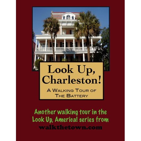 Look Up, Charleston! A Walking Tour of Charleston, South Carolina: The Battery - (Best Tours Charleston Sc)