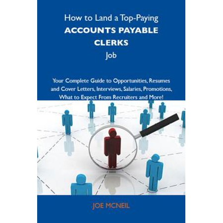 How to Land a Top-Paying Accounts payable clerks Job: Your Complete Guide to Opportunities, Resumes and Cover Letters, Interviews, Salaries, Promotions, What to Expect From Recruiters and More - eBook ()