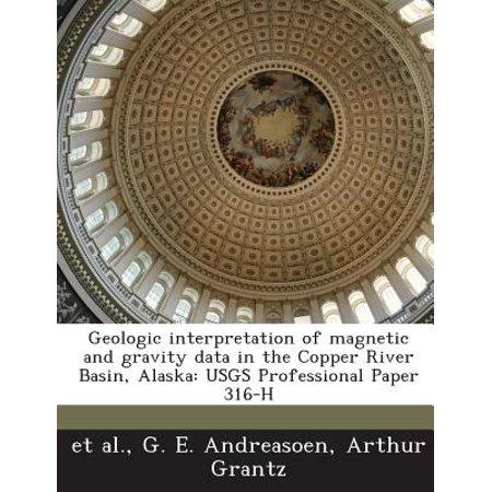 Geologic Interpretation of Magnetic and Gravity Data in the Copper River Basin, Alaska : Usgs Professional Paper 316-H