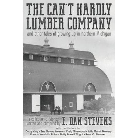 The Can't Hardly Lumber Company and Other Tales of Growing Up in Northern Michigan