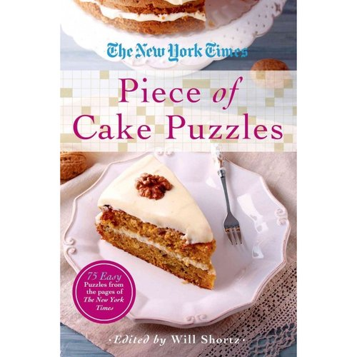 The New York Times Piece of Cake Puzzles: 75 Easy Puzzles from the Pages of the New York Times