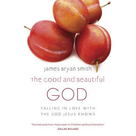 Good and Beautiful God : Falling in Love with the God Jesus