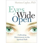 Eyes Wide Open : Cultivating Discernment on the Spiritual Path